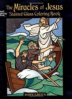 The Miracles of Jesus Stained Glass Coloring Book (Dover Stained Glass Coloring Book) by John Green (2007) Paperback