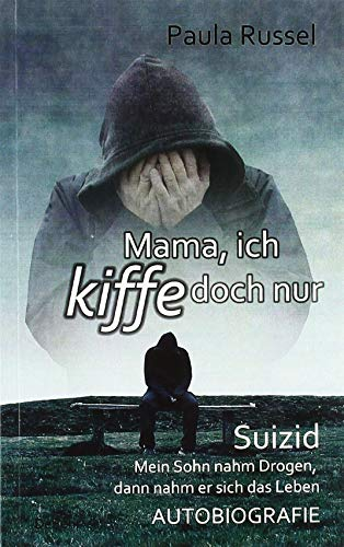 Mama, ich kiffe doch nur bis zum Suizid