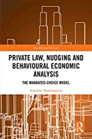 Private Law, Nudging and Behavioural Economic Analysis: The Mandated-Choice Model (Markets and the Law)