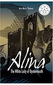 Alina, The White Lady of Oystermouth (Stories of Medieval Gower) by [Ann Marie Thomas, Carrie Francis]