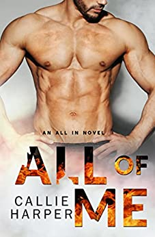 All of Me: A Firefighter Romance by [Callie Harper]