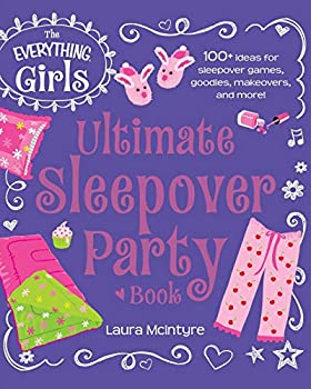 The Everything Girls Ultimate Sleepover Party Book  100+ Ideas for Sleepover Games Goodies Makeovers and More!  Everything® Kids