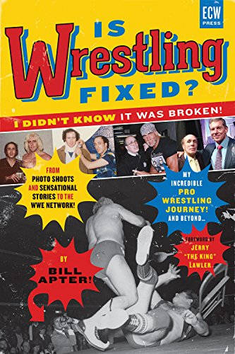Is Wrestling Fixed? I Didn't Know It Was Broken!: From Photo Shoots and Sensational Stories to the WWE Network ― My Incredible Pro Wrestling Journey! and Beyond ... (English Edition)