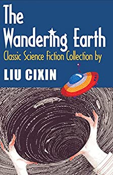 The Wandering Earth: Classic Science Fiction Collection by Liu Cixin (Short Stories by Liu Cixin Book 1) by [Cixin Liu, Verbena C.W., Holger Nahm]