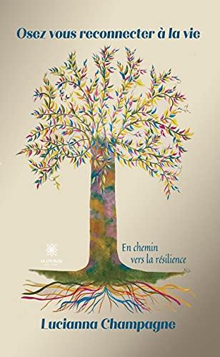 Osez vous reconnecter à la vie: En chemin vers la résilience (LE LYS BLEU) (French Edition)