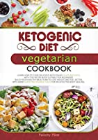 Ketogenic Diet Vegetarian Cookbook: Learn How to Cook Delicious Keto Dishes Quick and Easy, with This Recipes Book Suitable for Beginners! Build Your Healthy Meal Plan to Lose Weight and Feel Better, with Many Good and Energic Ideas for an Effective Body (Ketogenic Diet Cookbook)