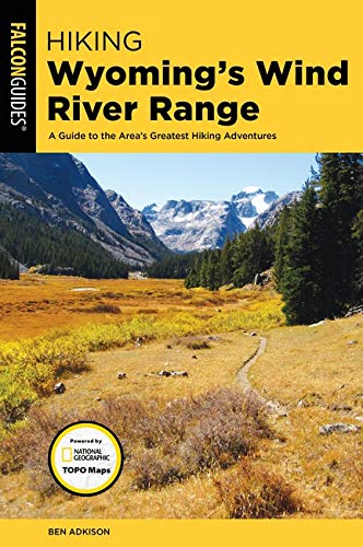 Hiking Wyoming's Wind River Range: A Guide to the Area's Greatest Hiking Adventures (Regional Hiking Series)