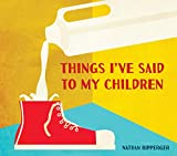 Image of Things I've Said to My Children (TEN SPEED PRESS)