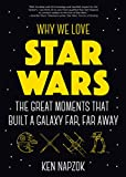 Why We Love Star Wars: The Great Moments That Built A Galaxy Far, Far Away (Science Fiction, For Fans of Star Wars: The Lightsaber Collection)