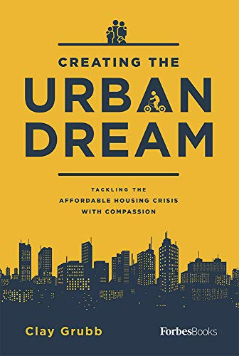 Compare Textbook Prices for Creating The Urban Dream: Tackling The Affordable Housing Crisis With Compassion  ISBN 9781946633286 by Grubb, Clay