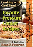 Cooking with Chef Brad—Favorite Pressure Cooker Recipes (Those Wonderful Grains!)
