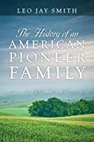 The History of an American Pioneer Family: Volume Two