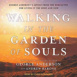 Walking in the Garden of Souls     George Anderson's Advice from the Hereafter for Living in the Here and Now              By:                                                                                                                                 George Anderson,                                                                                        Andrew Barone                               Narrated by:                                                                                                                                 Chris Sorensen                      Length: 8 hrs and 48 mins     Not rated yet     Overall 0.0
