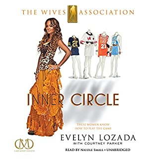 Inner Circle     The Wives Association              By:                                                                                                                                 Evelyn Lozada,                                                                                        Courtney Parker                               Narrated by:                                                                                                                                 Nicole Small                      Length: 9 hrs and 2 mins     235 ratings     Overall 4.4