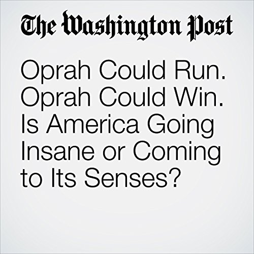 Oprah Could Run. Oprah Could Win. Is America Going Insane or Coming to Its Senses? copertina