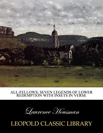 All-fellows; seven legends of lower redemption with insets in verse