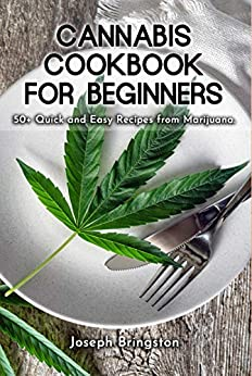 Cannabis Cookbook for Beginners: 50+ Quick and Easy Recipes from Marijuana by [Joseph Bringston]