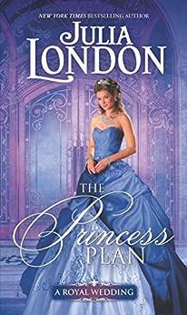The Princess Plan: A Historical Romance (A Royal Wedding Book 1) by [Julia London]