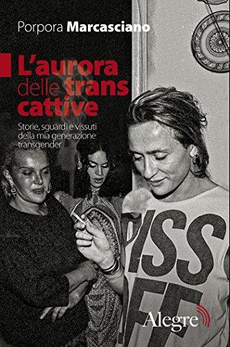 L'aurora delle trans cattive: Storie, sguardi e vissuti della mia generazione transgender (Tracce)