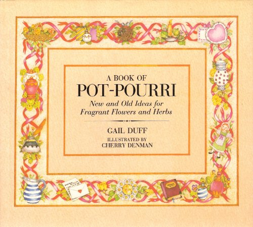 Compare Textbook Prices for A Book of Pot-Pourri ~ New and Old Ideas for Fragrant Flowers and Herbs Reissue Edition ISBN 9780825302961 by Gail Duff,Cherry Denman