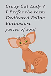 Crazy Cat Lady ? I Prefer the term Dedicated Feline Enthusiast pieces of soul: This for cats Only cat Crazy cat lady !!