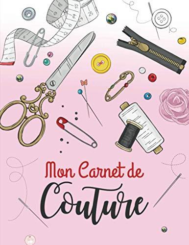 Mon carnet de couture: Journal de bord pour couturière et couturier | Cahier pratique pour noter et organiser ses projets, ses créations et son matériel