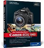 Canon EOS 100D. Das Kamerahandbuch: Ihre Kamera im Praxiseinsatz (Galileo Design)