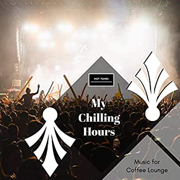 My Chilling Hours - Music For Coffee Lounge