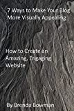 7 Ways to Make Your Blog More Visually Appealing: How to Create an Amazing, Engaging Website (English Edition)