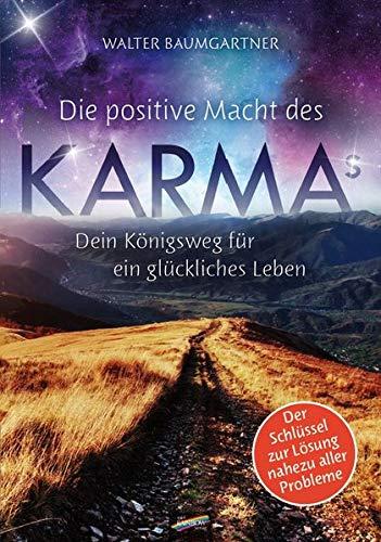 Die positive Macht des Karmas: Dein Königsweg für ein glückliches Leben