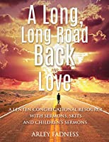 A Long, Long Road Back to Love: A Lenten Congregational Resource With Sermons, Skits and Children's Sermons