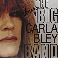 Very Big Carla Bley Band by CARLA BLEY (2000-06-27)