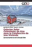 Colector Solar Calentador de Aire para la Calefacción de una Vivienda: Aprovechamiento de la Energía Solar