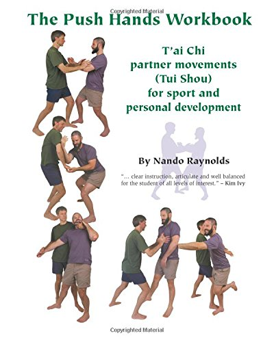 The Push Hands Workbook: T'Ai Chi Partner Movements (Tui Shou) For Sport And Personal Development