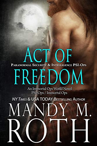 Act of Freedom: Paranormal Security and Intelligence an Immortal Ops World Novel