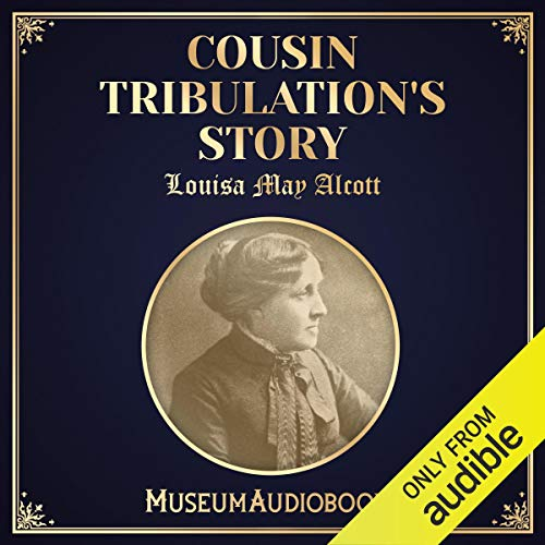 Cousin Tribulation's Story                   Written by:                                                                                                                                 Louisa May Alcott                               Narrated by:                                                                                                                                 Maxine Robins                      Length: 4 mins     Not rated yet     Overall 0.0