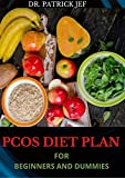 PCOS DIET PLAN FOR BEGINNERS AND DUMMIES : Super Easy Recipes To Eliminate Male Hormones And Live A Healthier Life