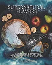 Supernatural Flavors: A Cookbook Befitting the Winchester Palette