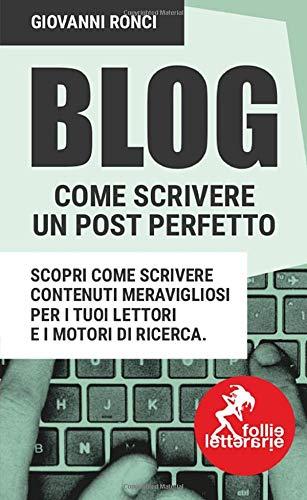 Blog come scrivere un post perfetto: Scrivere un post perfetto per i tuoi lettori e i motori di ricerca: Volume 1