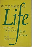 In the name of life;: Essays in honor of Erich Fromm