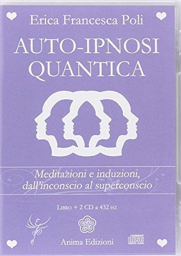 Auto-ipnosi quantica. Meditazioni e induzioni, dall'inconscio al superconscio. Con 2 CD Audio