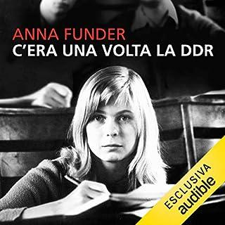 C'era una volta la DDR                   Di:                                                                                                                                 Anna Funder                               Letto da:                                                                                                                                 Valentina Mari                      Durata:  10 ore e 28 min     79 recensioni     Totali 4,6
