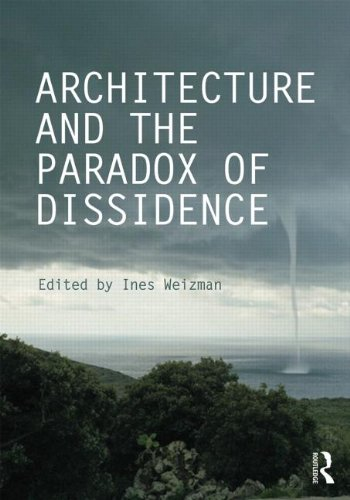 Architecture and the Paradox of Dissidence (Critiques: Critical Studies in Architectural Humanities)