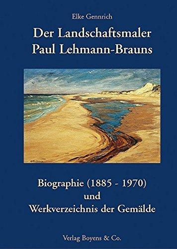 Der Landschaftsmaler Paul Lehmann-Brauns: Biographie (1885-1970) und Werkverzeichnis der Gemälde by Elke Gennrich (2003-12-01)