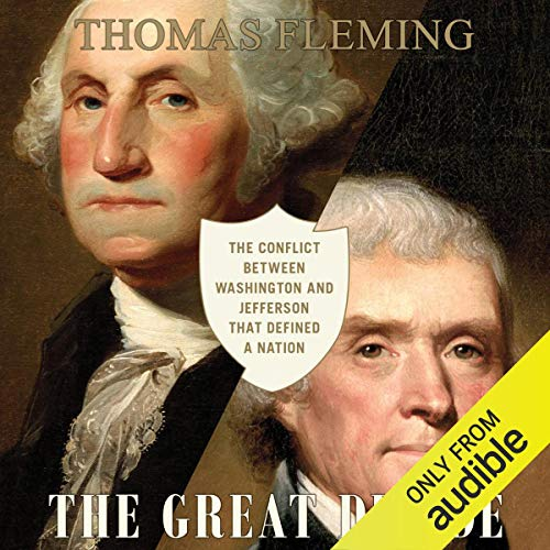 The Great Divide: The Conflict Between Washington and Jefferson That Defined a Nation