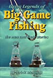 Living Legends of Big Game Fishing: The Men and Their Stories (English Edition)