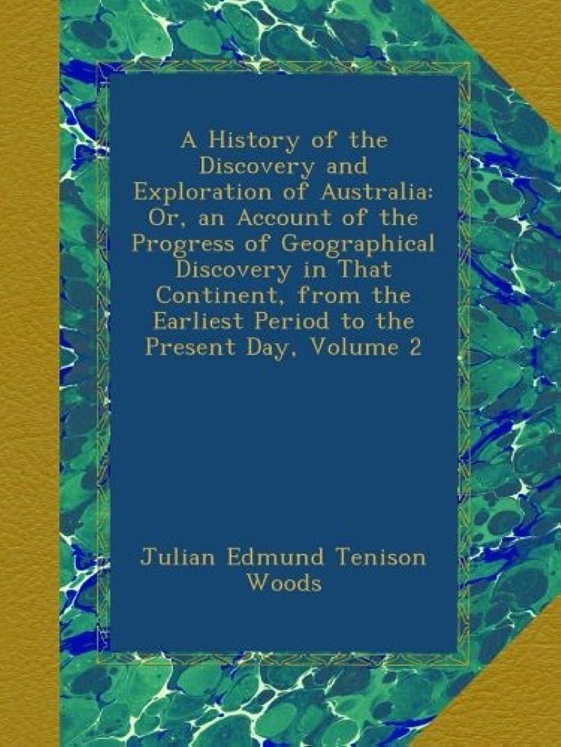 古い退化するおじいちゃんA History of the Discovery and Exploration of Australia: Or, an Account of the Progress of Geographical Discovery in That Continent, from the Earliest Period to the Present Day, Volume 2