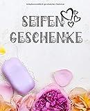 Seifen Geschenke: Do it yourself Seifen Rezepte Journal zum selbST schreiben für Seifen, Schampoo,...
