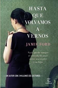 Hasta que volvamos a vernos (Spanish Edition) by [Jamie Ford, Jesús de la Torre Olid]