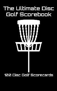 The Ultimate Disc Golf Scorebook: 100 Disc Golf Scorecards (black)
